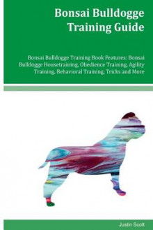 Bonsai Bulldogge Training Guide Bonsai Bulldogge Training Book Features av Justin Scott (Heftet)
