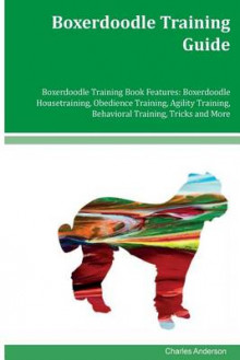 Boxerdoodle Training Guide Boxerdoodle Training Book Features av Charles Anderson (Heftet)