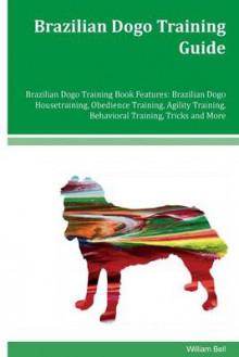 Brazilian Dogo Training Guide Brazilian Dogo Training Book Features av William Bell (Heftet)