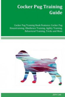 Cocker Pug Training Guide Cocker Pug Training Book Features av John Lee (Heftet)