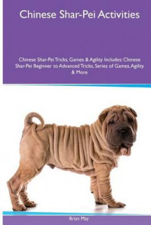 Chinese Shar-Pei Activities Chinese Shar-Pei Tricks, Games & Agility. Includes av Brian May (Heftet)