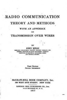 Radio Communication, Theory and Methods, with an Appendix on Transmission Over Wires av John Mills (Heftet)