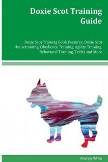 Doxie Scot Training Guide Doxie Scot Training Book Features av Andrew White (Heftet)