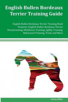 English Bullen Bordeaux Terrier Training Guide English Bullen Bordeaux Terrier Training Book Features av James Miller (Heftet)
