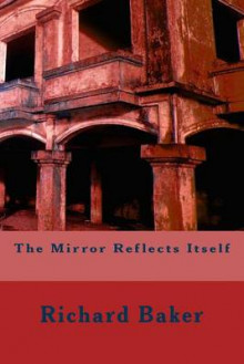 The Mirror Reflects Itself av Richard Baker (Heftet)
