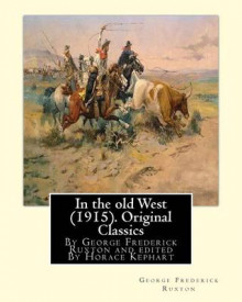 In the Old West (1915). by George Frederick Ruxton (Original Classics) av George Frederick Ruxton og Horace Kephart (Heftet)