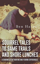 Omslag - Squirrel Tales to Game Trails and Shore Lunches