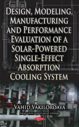 Omslag - Design, Modeling, Manufacturing & Performance Evaluation of a Solar-Powered Single-Effect Absorption Cooling System