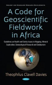A Code for Geoscientific Fieldwork in Africa: Guidelines on Health and Safety Issues in Mapping, Mineral Exploration, Geoecological Research, and Geotourism av Theophilus Clavell Davies (Innbundet)