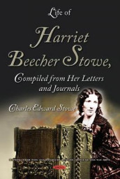 Life of Harriet Beecher Stowe, Compiled from Her Letters and Journals av Charles Edward Stowe (Innbundet)