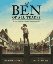 A Ben of All Trades: The Most Inventive Boyhood of Benjamin Franklin av Michael J Rosen (Innbundet)