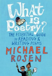 What Is Poetry?: The Essential Guide to Reading and Writing Poems av Michael Rosen (Innbundet)