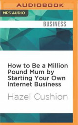 Omslag - How to Be a Million Pound Mum by Starting Your Own Internet Business