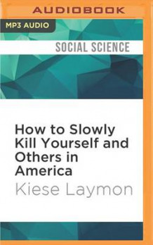 How to Slowly Kill Yourself and Others in America av Kiese Laymon (Lydbok-CD)