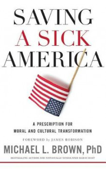 Saving a Sick America av Michael L Brown (Lydbok-CD)