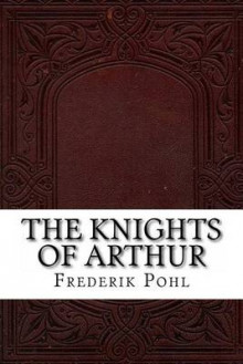 The Knights of Arthur av Frederik Pohl (Heftet)