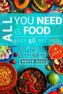 All You Need Is Food. Easy 50 Resipes. Recipes for Every Day av David Hill (Heftet)