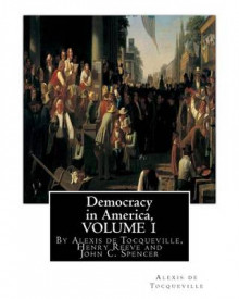 Democracy in America, by Alexis de Tocqueville, Translated by Henry Reeve(9 September 1813 - 21 October 1895)Volume 1 av Alexis De Tocqueville, Henry Reeve og John C Spencer (Heftet)