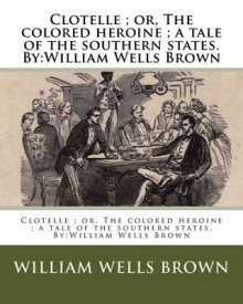 Clotelle; Or, the Colored Heroine; A Tale of the Southern States. by av William Wells Brown (Heftet)