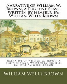 Narrative of William W. Brown, a Fugitive Slave. Written by Himself. by av William Wells Brown (Heftet)