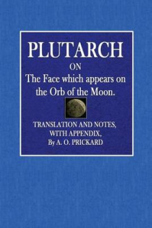 Plutarch on the Face Which Appears on the Orb of the Moon av Plutarch (Heftet)