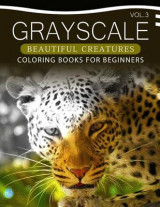 Omslag - Grayscale Beautiful Creatures Coloring Books for Beginners Volume 3