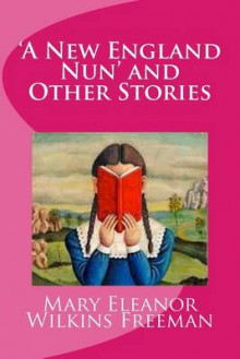 'A New England Nun' and Other Stories av Mary Eleanor Wilkins Freeman og Hannah Wilson (Heftet)