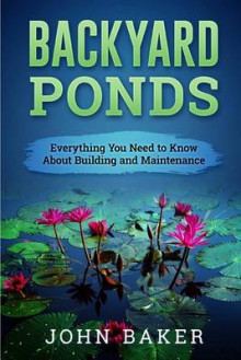 Backyard Ponds - Everything You Need to Know about Building and Maintenance av John Baker (Heftet)
