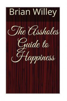 The Assholes Guide to Happiness av Brian Willey (Heftet)