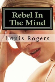 Rebel in the Mind av Louis Rogers (Heftet)