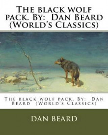 The Black Wolf Pack. by av Dan Beard (Heftet)