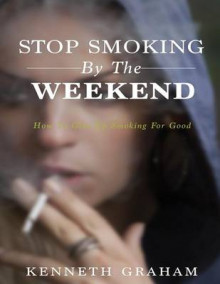 Stop Smoking by the Weekend av Kenneth Graham (Heftet)