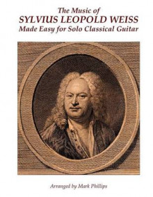 The Music of Sylvius Leopold Weiss Made Easy for Solo Classical Guitar av Sylvius Leopold Weiss og Mark Phillips (Heftet)