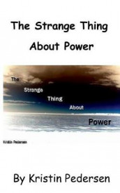 Strange Thing about Power av Kristin Pedersen (Heftet)