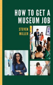 How to Get a Museum Job av Steven Miller (Innbundet)