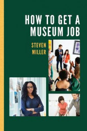 How to Get a Museum Job av Steven Miller (Heftet)