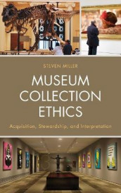 Museum Collection Ethics av Steven Miller (Innbundet)