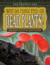 Why Do Fungi Feed on Dead Plants?: And Other Odd Fungi Adaptations av Janey Levy (Innbundet)