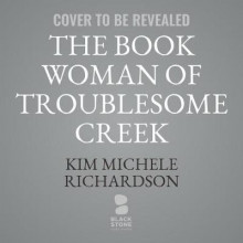 The Book Woman of Troublesome Creek av Kim Michele Richardson (Lydbok-CD)