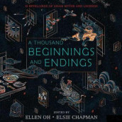 A Thousand Beginnings and Endings av Renee Ahdieh, Elsie Chapman, Sona Charaipotra, Preeti Chhibber, Roshani Chokshi, Aliette De Bodard, Mellissa De La Cruz, Julie Kagawa, Rahul Kanakia og Ellen Oh (Lydbok-CD)