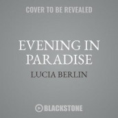 Evening in Paradise av Lucia Berlin (Lydbok-CD)