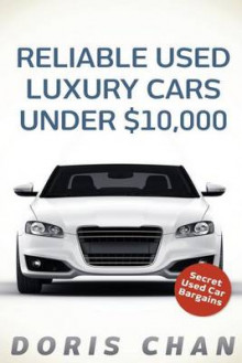 Reliable Used Luxury Cars Under $10,000 av Doris Chan (Heftet)