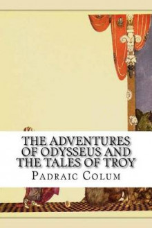 The Adventures of Odysseus and the Tales of Troy av Padraic Colum (Heftet)