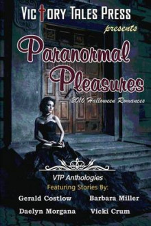 Paranormal Pleasures (2016 Halloween Romances) av V T P Anthologies, Gerald Costlow og Barbara Miller (Heftet)