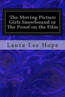 The Moving Picture Girls Snowbound or the Proof on the Film av Laura Lee Hope (Heftet)