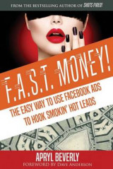 Omslag - F.A.S.T. Money! the Easy Way to Use Facebook Ads to Hook Smokin' Hot Leads