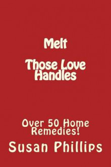 Melt Those Love Handles av Susan Phillips (Heftet)