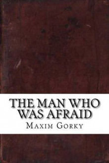 The Man Who Was Afraid av Maxim Gorky (Heftet)