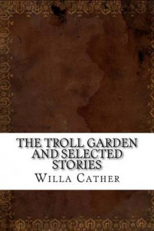 The Troll Garden and Selected Stories av Willa Cather (Heftet)