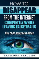 Omslag - How to Disappear from the Internet Completely While Leaving False Trails